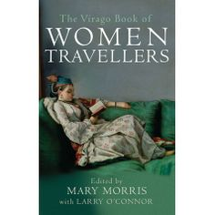 The extraordinary women whose writings are included in this remarkable collection are all observers of the world in which they wander.