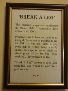 """The true meaning of """"break a leg"""". it's sad how few thespians even know what this saying really means. Newsflash, I don't actually want you to break your physical leg!"""