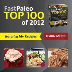 FastPaleo Top 100 of 2012  - recipes - low-carb, sugar-free, gluten-free and most are also dairy-free