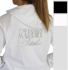 """This White Hoody has a cool rhinestone Back graphic that says """" I'm Getting Married Bitches""""!  It's the perfect gift for a Bride to be!"""