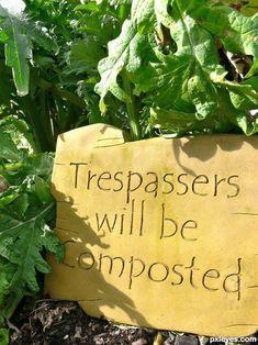 quotes to inspire, garden signs, yard, trespass, gardening quotes, gardens, compost, garden quotes, garden humor