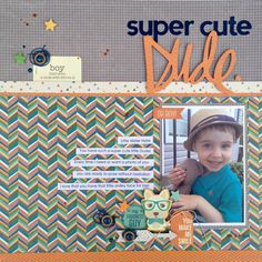 Super Cute Dude - Scrapbook.com- Fun title, perfect mix of product and adorable photo - easy to see why this layout was favorited this week!