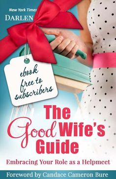 """eBook free to subscribers for a limited time only. """"The Good Wife's Guide by NYT best-selling author, Darlene Schacht."""