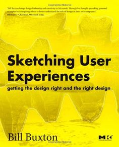 Sketching User Experiences: Getting the Design Right and the Right Design by Bill Buxton