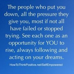 People Who Put You Down A lot of times there are people around us who are the ones that have fallen in bitterness as they have stopped trying to succeed or make their dreams happen, don't let that get to you, don't let others' failure degrade your drive and always keep taking action to make your dreams happen! #quotes #motivation #inspiration #life #loa