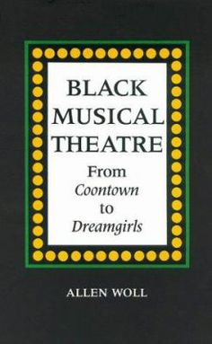 Black musical theatre : from Coontown to Dreamgirls by Woll. Lehman College - Stacks - ML1711 .W64 1989
