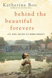 'Behind the Beautiful Forevers:Life, Death, and Hope in a Mumbai Undercity' by Katherine Boo - from the Bill Gates summer reading list