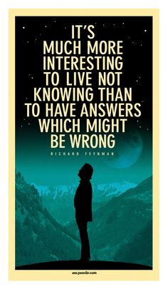 """""""It's much more interesting to live not knowing than to have answers which might be wrong."""" Richard Feynman. [at zenpencils.com]"""