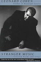"""Stranger Music: Selected Poems and Songs by Leonard Cohen. """"The writing alone, forthright in its rhythms, plain of speech, often rhymed, and almost immediately accessible, seems well suited to the ears of a live audience."""" ~Publisher's Weekly"""