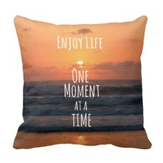 Inspirational: Enjoy Life: One Moment... Pillows #pillows #lifequotes #inspirational