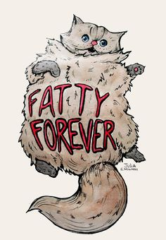 """Fatty Forever"" Julia Emiliani Boston, MA  #cat #catart #cats #art #illustration #drawing #fatcat"