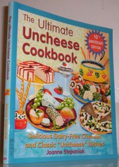 "The Ultimate Uncheese Cookbook: Delicious Dairy-Free Cheeses and Classic ""Uncheese"" Dishes: Jo Stepaniak: 9781570671517: Amazon.com: Books"