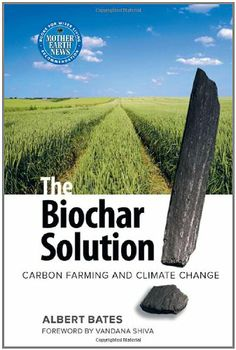 The Biochar Solution: Carbon Farming and Climate Change (Sustainable Agriculture) - http://activelifeessentials.com/sustainable-living/the-biochar-solution-carbon-farming-and-climate-change-sustainable-agriculture/