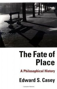 The Fate of Place, Edward S. Casey