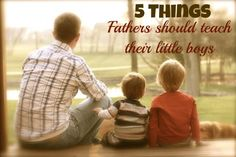 5 Things Fathers should teacher their little boys