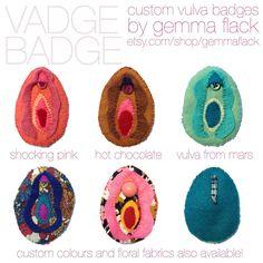 Get your Vadge Badge - Custom Vulva Felt Badges. via GemmaFlack on Etsy.