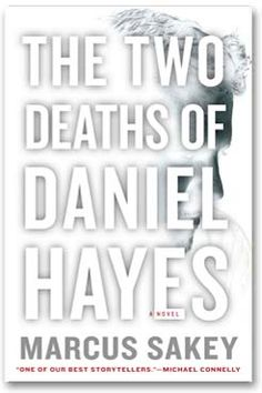 Marcus Sakey - The Two Deaths of Daniel Hayes