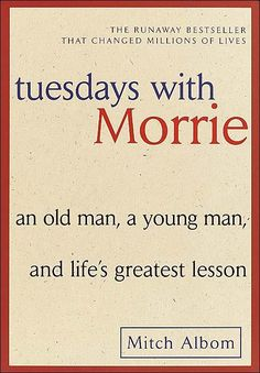 Tuesdays With Morrie.  I love that the younger fella visited the elder. However I didn't find the book any revelation.