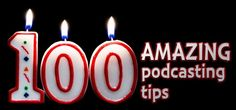 100 podcasting tips from podcasters on The Audacity to Podcast @Eboni Overbaugh Bryson