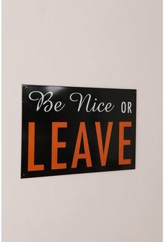 be nice or leave.