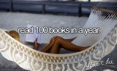 .Read 100 books in a year.