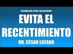 ▶ EVITA EL RECENTIMIENTO - DR. CÉSAR LOZANO - YouTube