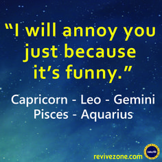 funny, annoying, zodiac signs, gemini, leo, capricorn, aquarius, pisces