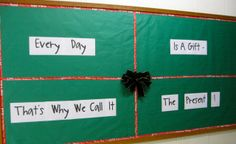 """""""Every Day is a Gift.  That's Why We Call It The Present!"""" is a wonderful idea for a holiday bulletin board display and creative writing topic.  Ask students to write about:  """"What will you do with your present today?""""  You could have your students write their responses in templates shaped like gift boxes and these projects would make a very touching Christmas bulletin board display."""