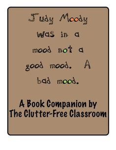 Judy Moody: Reader Response Activities, Printables and More. This 30 page pdf document includes printable reader response activities to compliment the book Judy Moody was in a Mood. Not a Good Mood. A Bad Mood.