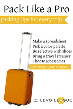 Packing Tips for Business Trips: Make a spreadsheet - Pick a color palette - Be selective wtih shoes - Bring a travel stearmer - Choose accessories