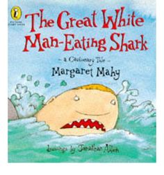 The Great White Man-eating Shark: A Cautionary Tale - Margaret Mahy