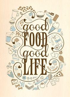 Good food good life.