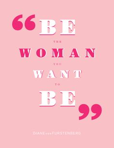 Be The Woman You Want To Be