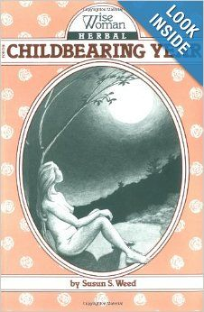 Wise Woman Herbal for the Childbearing Year (Wise Woman Herbal Series, Book 1) (Wise Woman Herbal Series : No. 1): Susun S. Weed: 9780961462...