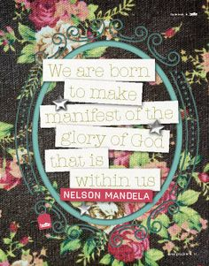 "Nelson Mandela: ""We are born to make manifest of the glory of God that is within us"" #quote #nelsonmandela"
