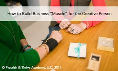 "How to Build Business ""Muscle"" for the Creative Person"