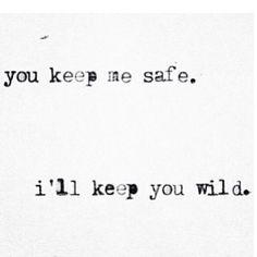 you keep me safe, I'll keep you wild