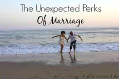 The Unexpected Perks Of Being Married - Mama Knows It All