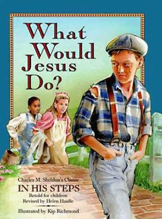 What Would Jesus Do? by Charles M. Sheldon (loved this book!)