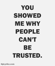 You showed me why people cant be trusted