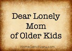 Dear Lonely Mom of Older Kids