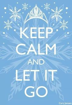 Keep Calm and Let it Go! Comment a keep calm saying and I might post it!