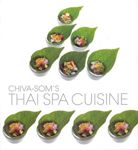 Chiva-Som Thai Spa Cuisine Cookbook from the luxury health resort in Thailand!