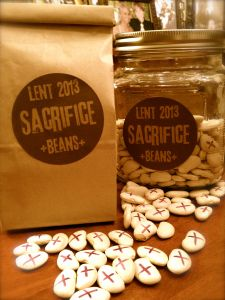 Sacrifice Beans: During Lent when family members sacrifice time, talent or treasure for someone else's good or the good of creation, another person places a Sacrifice Bean in a specially designated jar or dish.