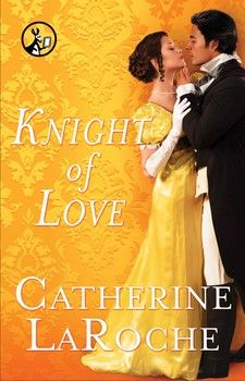 Knight of Love by Catherine LaRoche: An English lady turns the damsel-in-distress tale on its head as she escapes her malicious fiancé and fights for both her life and that of the lustful rebel that has become her protector.