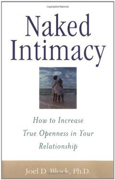 Naked Intimacy : How to Increase True Openness in Your Relationship by Joel D. Block, http://www.amazon.com/gp/product/0071395180/ref=cm_sw_r_pi_alp_.8CVqb04W3Q3M