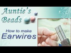 How to make Earwires - Instructional Beading Video