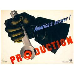 Patriotic posters from america's past - World War II-era posters encouraging hard work, production, safety, self empowerment and courtesy in the workplace.