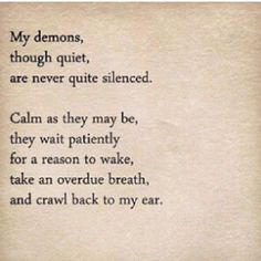 My demons, though qu