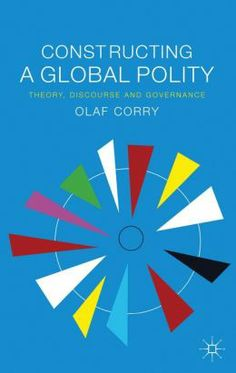 Book Review: Constructing a Global Polity: Theory, Discourse and Governance | LSE Review of Books